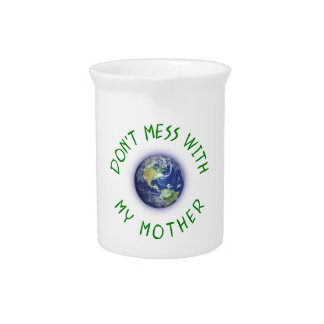 Don't Mess With My Mother Earth Beverage Pitchers