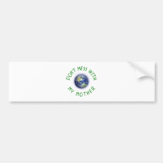 Don't Mess With My Mother Earth Car Bumper Sticker