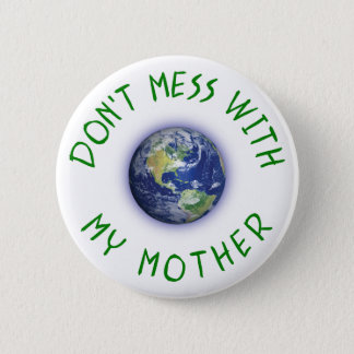 Don't Mess With My Mother Earth Button