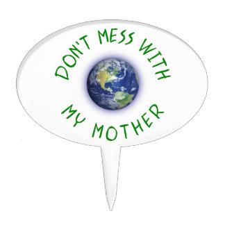 Don't Mess With My Mother Earth Cake Topper
