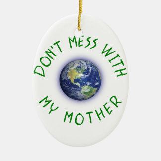 Don't Mess With My Mother Earth Ceramic Ornament