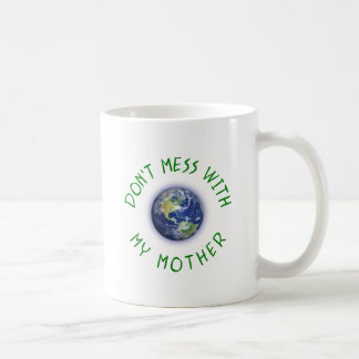 Don't Mess With My Mother Earth Coffee Mug