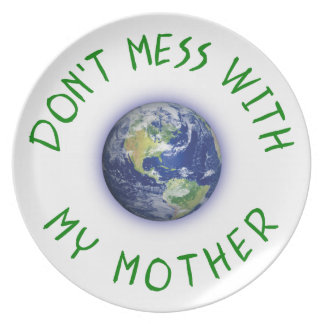 Don't Mess With My Mother Earth Dinner Plate