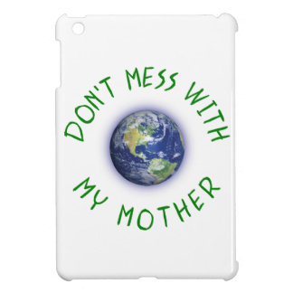 Don't Mess With My Mother Earth iPad Mini Covers