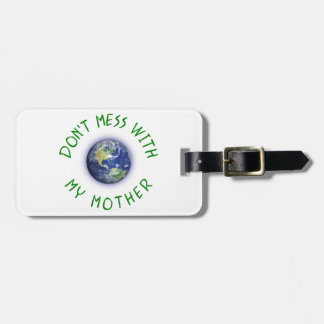 Don't Mess With My Mother Earth Luggage Tag