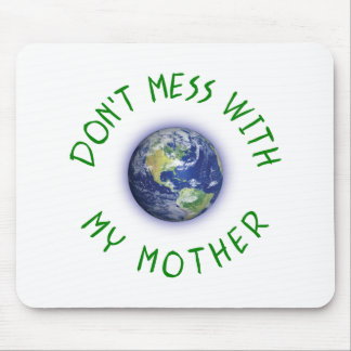 Don't Mess With My Mother Earth Mouse Pad