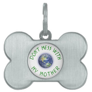 Don't Mess With My Mother Earth Pet ID Tag