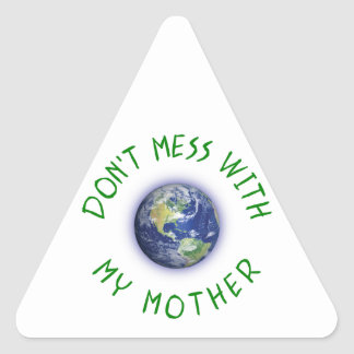 Don't Mess With My Mother Earth Triangle Sticker