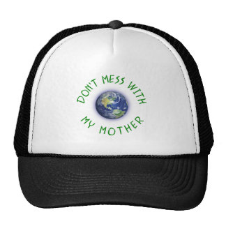 Don't Mess With My Mother Earth Trucker Hat