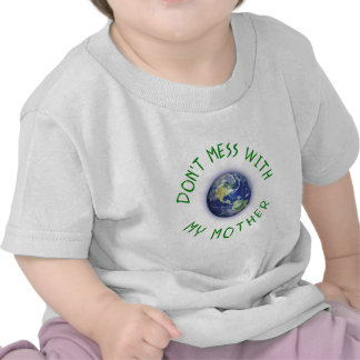 Don't Mess With My Mother Earth T Shirts