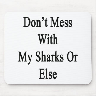 Don't Mess With My Sharks Or Else Mouse Pad