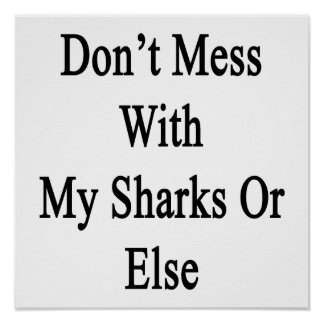 Don't Mess With My Sharks Or Else Poster
