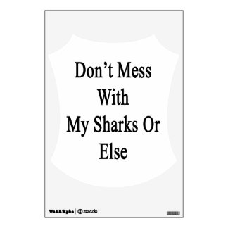 Don't Mess With My Sharks Or Else Room Graphic