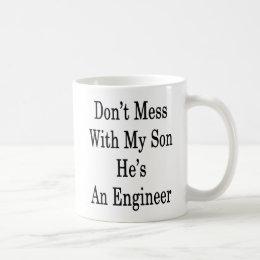 Don't Mess With My Son He's An Engineer Coffee Mug