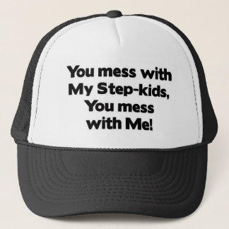 Don't Mess with My Step-Kids! Trucker Hat