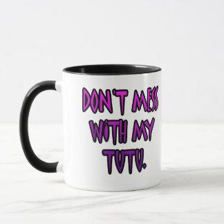 Don't mess with my tutu. mug