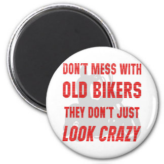 Don't Mess With Old Bikers They Don't Just Look Cr 2 Inch Round Magnet