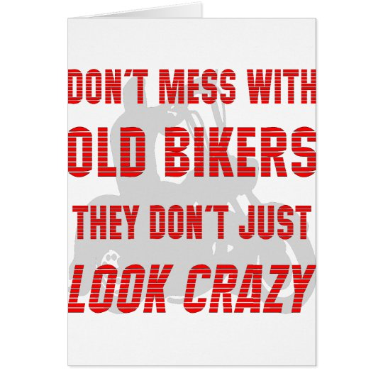 Don't Mess With Old Bikers They Don't Just Look Cr Card