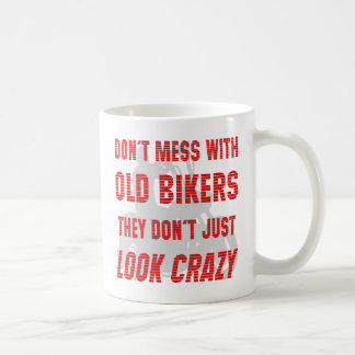 Don't Mess With Old Bikers They Don't Just Look Cr Coffee Mug