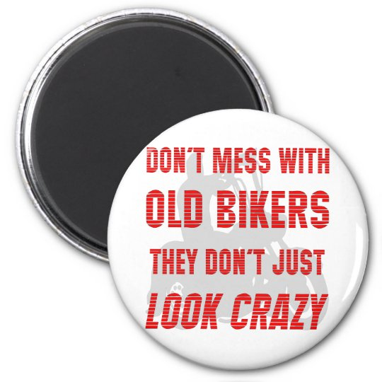 Don't Mess With Old Bikers They Don't Just Look Cr Magnet