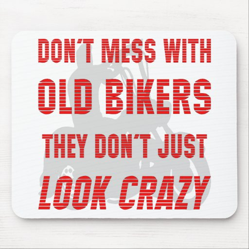 Don't Mess With Old Bikers They Don't Just Look Cr Mousepads