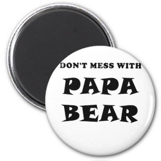 Dont Mess with Papa Bear Magnet