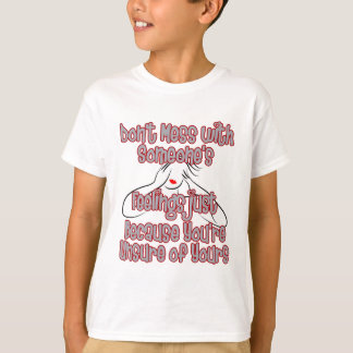 Don't Mess With Someone's Feelings Just Because T-Shirt