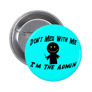 Don't Mess With The Admin 2 Inch Round Button