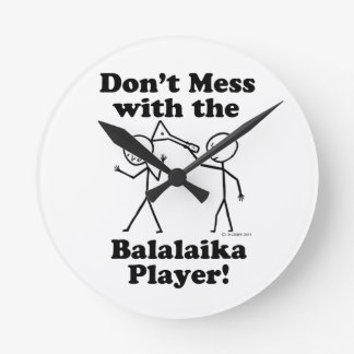 Don't Mess With The Balalaika Player Round Wall Clocks