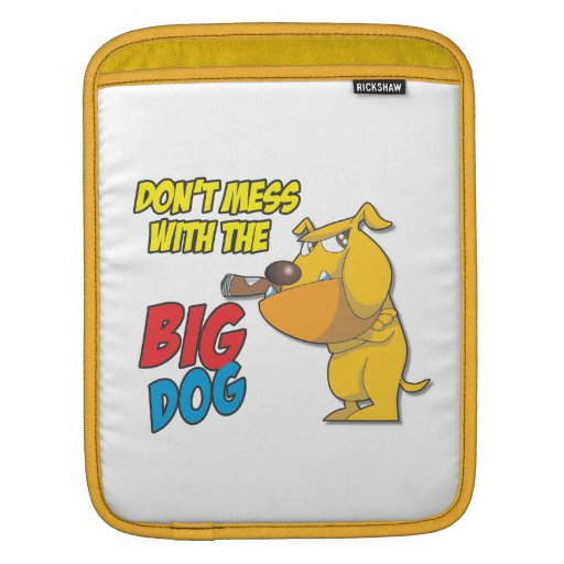 Don't Mess With The Big Dog iPad Sleeve