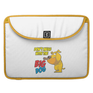Don't Mess With The Big Dog Macbook Pro Sleeve