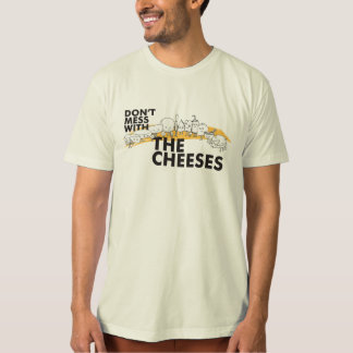 Don't Mess With The Cheeses T-Shirt