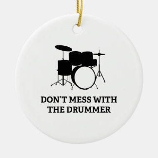 Don't Mess With The Drummer Ceramic Ornament