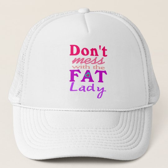 Don't mess with the fat lady funny hat