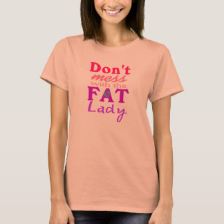 Don't mess with the fat lady funny prego tee