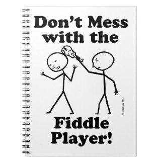 Don't Mess With The Fiddle Player Note Books