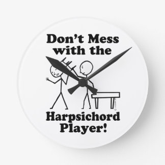 Don't Mess With The Harpsichord Player Round Clocks