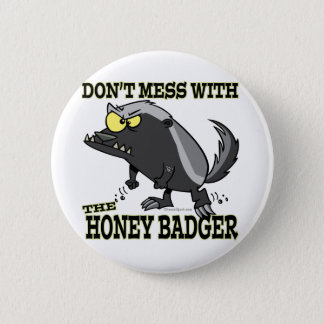 DONT MESS WITH THE HONEY BADGER BUTTON