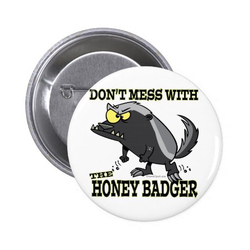 DONT MESS WITH THE HONEY BADGER PINBACK BUTTON