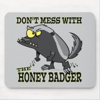 DONT MESS WITH THE HONEY BADGER MOUSE PAD