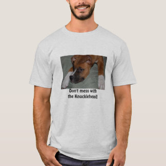 Don't mess with the Knucklehead! T-Shirt