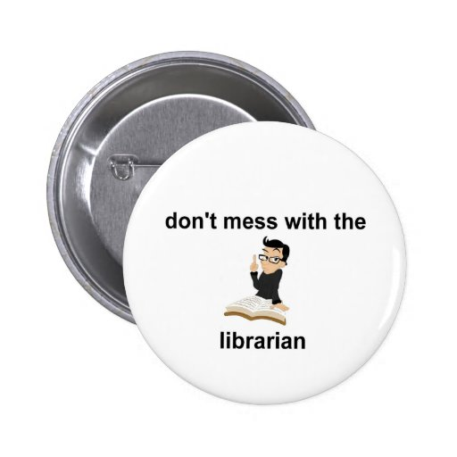 Don't mess with the librarian buttons