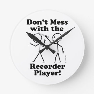 Don't Mess With The Recorder Player Round Wallclocks