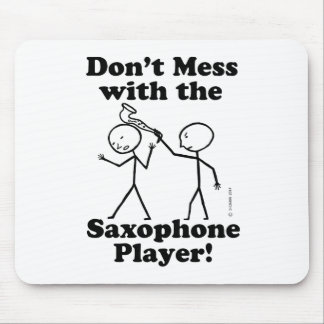 Don't Mess With The Saxophone Player Mouse Pads