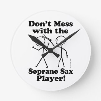 Don't Mess With The Soprano Sax Player Round Wallclock