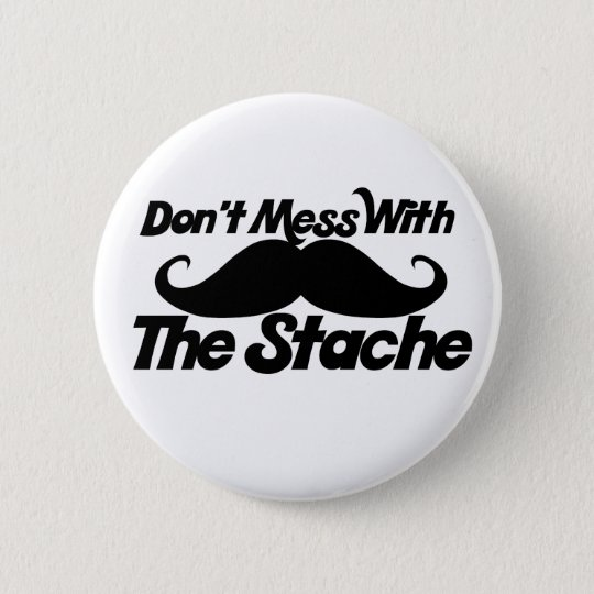 Don't Mess with the Stache Button