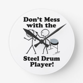 Don't Mess With The Steel Drum Player Round Clock