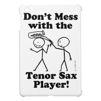 Don't Mess With The Tenor Sax Player iPad Mini Covers