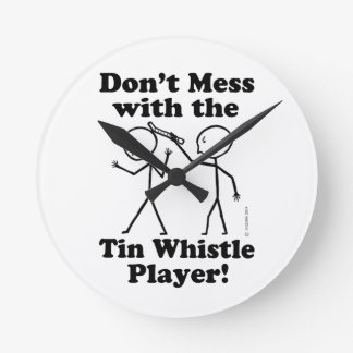 Don't Mess With The Tin Whistle Player Round Wall Clock