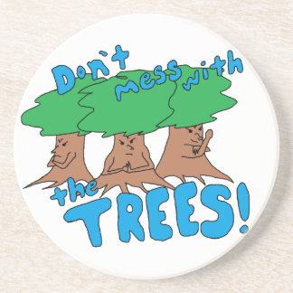 Don't Mess With the TREES! Drink Coaster